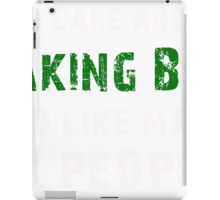 All I care About is Making Beer...And Like May be 3 People - T Shirts & Hoodies iPad Case/Skin