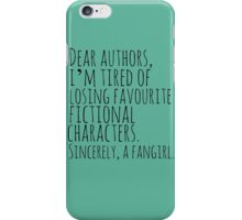 Dear authors,  i'm tired of losing favourite fictional characters.  Sincerely, a fangirl iPhone Case/Skin
