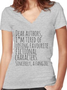 Dear authors,  i'm tired of losing favourite fictional characters.  Sincerely, a fangirl Women's Fitted V-Neck T-Shirt