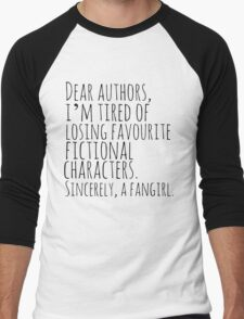 Dear authors,  i'm tired of losing favourite fictional characters.  Sincerely, a fangirl Men's Baseball ¾ T-Shirt