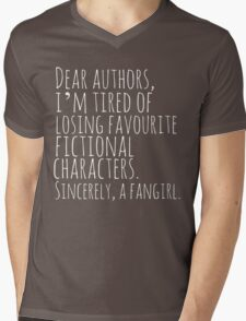 Dear authors,  i'm tired of losing favourite fictional characters.  Sincerely, a fangirl (white) Mens V-Neck T-Shirt