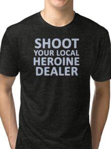 Shoot  Your Local Heroine Dealer Tri-blend T-Shirt
