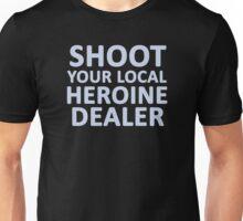 Shoot  Your Local Heroine Dealer Unisex T-Shirt