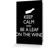 Keep Calm And Be A Leaf On The Wind - Tshirts & Hoodies Greeting Card