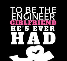 TO BE THE ENGINEER GIRLFRIEND HE'S EVER HAD by fancytees