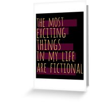 the most exciting things in my life are fictional #2 Greeting Card