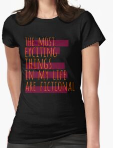 the most exciting things in my life are fictional #2 T-Shirt