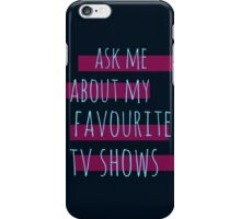 ask me about my favourite tv shows #2 iPhone Case/Skin
