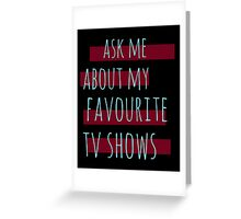ask me about my favourite tv shows #2 Greeting Card