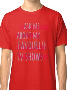 ask me about my favourite tv shows #2 Classic T-Shirt
