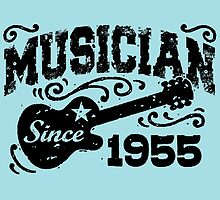 Musician Since 1955 by cutetees