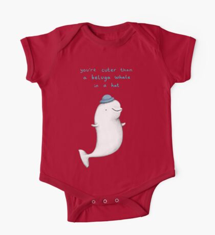 You're Cuter than a Beluga Whale in a Hat One Piece - Short Sleeve