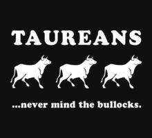 Taureans ...never mind the bullocks (Tee) by Colleen Milburn