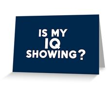 Is my IQ showing? Greeting Card
