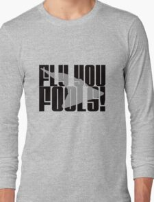 Fly You Fools Long Sleeve T-Shirt