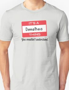 Its a Dorethea thing you wouldnt understand! T-Shirt