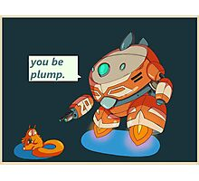 You be plump Photographic Print