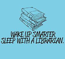 Wake Up Smarter Sleep With A LIBRARIAN by prettyarts