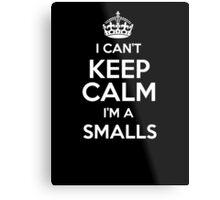 I can't keep calm I'm a Smalls Metal Print