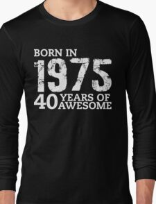 Born in 1975 - 40 Years of Awesome Long Sleeve T-Shirt