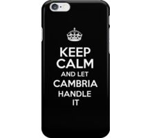Keep calm and let Cambria handle it! iPhone Case/Skin