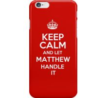 Keep calm and let Matthew handle it! iPhone Case/Skin