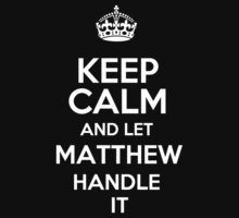 Keep calm and let Matthew handle it! by DustinJackson