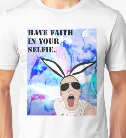 Have Faith In Your Selfie.  Unisex T-Shirt