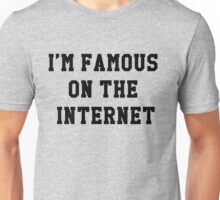 im famous on the intarnert Unisex T-Shirt