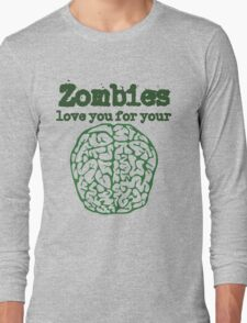 Zombies love you for your brains  Long Sleeve T-Shirt