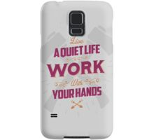 LIVE A QUIET LIFE WORK WITH YOUR HANDS Samsung Galaxy Case/Skin