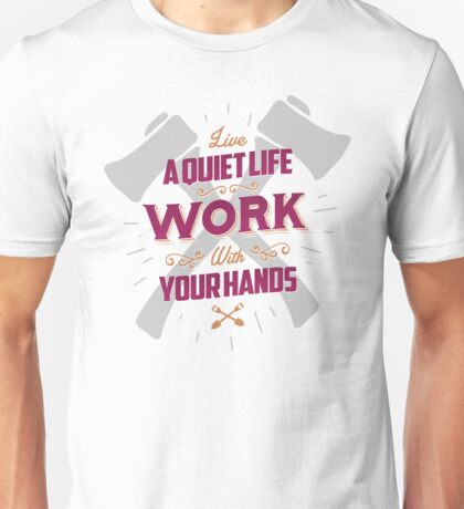 LIVE A QUIET LIFE WORK WITH YOUR HANDS Unisex T-Shirt