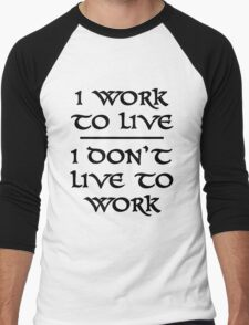 I Work To Live I Don't Live To Work Men's Baseball ¾ T-Shirt