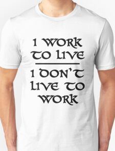 I Work To Live I Don't Live To Work Unisex T-Shirt