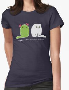 Why d' you have to be so prickly with me? T-Shirt