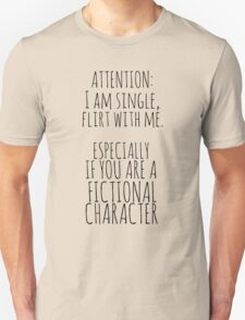 flirt with me - ESPECIALLY IF YOU ARE A FICTIONAL CHARACTER Unisex T-Shirt