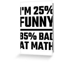 I'm 25% Funny 85% Bad At Math Greeting Card
