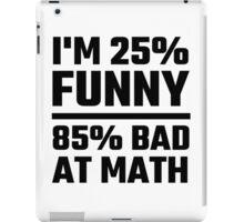 I'm 25% Funny 85% Bad At Math iPad Case/Skin