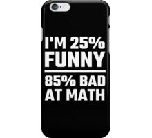 I'm 25% Funny 85% Bad At Math iPhone Case/Skin