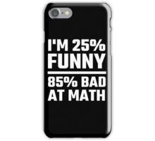 I'm 25% Funny 85% Bad At Math iPhone Case/Skin
