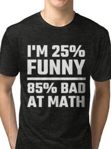 I'm 25% Funny 85% Bad At Math Tri-blend T-Shirt