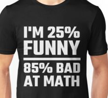 I'm 25% Funny 85% Bad At Math Unisex T-Shirt