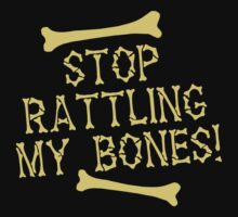 Stop rattling my BONES Halloween funny One Piece - Long Sleeve
