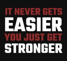 It Never Gets Easier You Just Get Stronger by evahhamilton