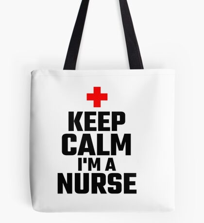 Keep Calm I'm A Nurse Tote Bag