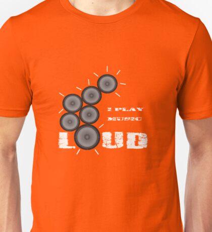 I Play Music Loud Unisex T-Shirt