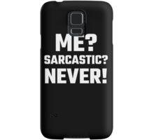 Me? Sarcastic? Never! Samsung Galaxy Case/Skin