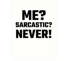 Me? Sarcastic? Never! Art Print