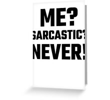 Me? Sarcastic? Never! Greeting Card