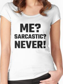 Me? Sarcastic? Never! Women's Fitted Scoop T-Shirt